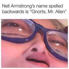 Alien Meme - dopl3r com memes neil armstrongs name spelled backwards is