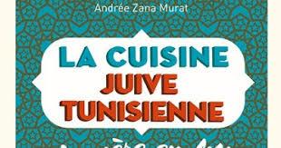 la cuisine juive tunisienne véronique chemla la cuisine juive tunisienne par andrée zana murat