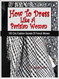 how to dress like a french woman the beginner u0027s guide to dressing