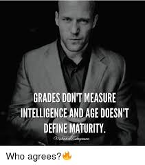Define A Meme - grades don t measure intelligence and age doesn t define maturity