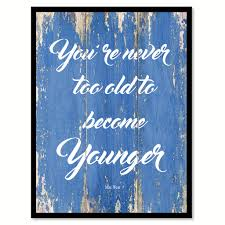 you are never too old to become younger mae west inspirational