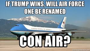 Air Force One Meme - if trump wins will air force one be renamed con air hillary
