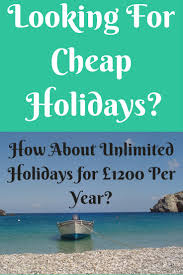 looking for cheap holidays how about unlimited holidays for 1200
