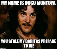 Doritos Meme - inigo montoya meme imgflip