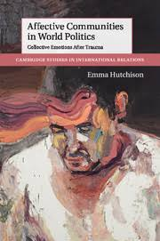 Affective Blindness Affective Communities In World Politics By Emma Hutchison