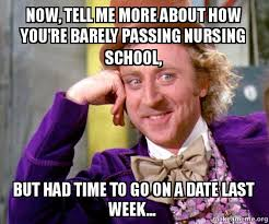 now tell me more about how you re barely passing nursing school