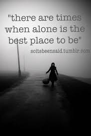 there are times when alone is the best place to be things to