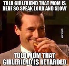 Deaf Meme - told girlfriend that mom is deaf humoar com