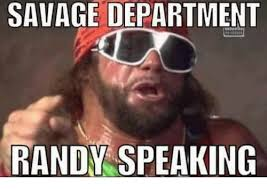 Randy Savage Meme - savage department randy speaking savage meme on me me