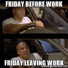 Friday Work Meme - 20 leaving work on friday memes that are totally true