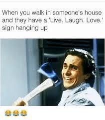 live laugh love meme 25 best memes about live laugh love live laugh love memes