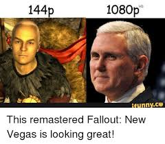 New Vegas Meme - 144 1080p ifunnyco this remastered fallout new vegas is looking