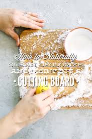 how to naturally clean deodorize and disinfect a cutting board