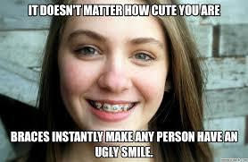 Braces Meme - are ugly