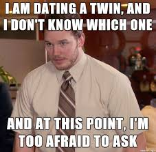 Meme Dating - dating a twin is hard meme on imgur
