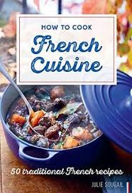 cuisine cook how to cook cuisine 50 traditional recipes julie soucail