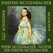 josefine mutzenbacher hörbuch peperl mutzenbacher tochter der josefine mutzenbacher