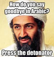 Arabic Meme - how do you say goodbye in arabic press the detonator osama