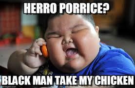 Fat Black Kid Meme - herro porrice asian fat kid meme on memegen