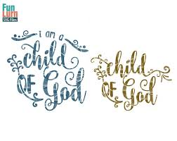 i am a child of god svg file child of god svg file christian