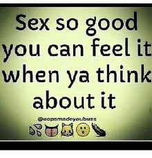 Memes About Good Sex - sex so good you can feel it when ya think about it ooops