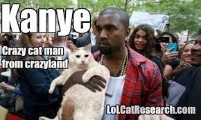 Meme Land - kanye meme crazy cat man from crazy land lol cat research