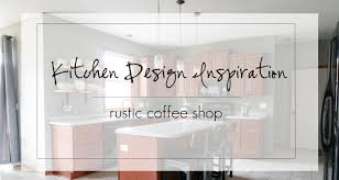 kitchen design inspiration rustic coffee shop jelly toast