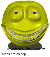 Smiley Meme - w free smiley faces de mods are asleep meme on me me