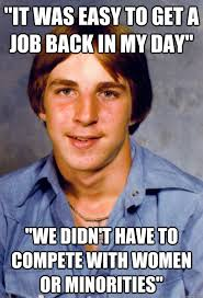 Back In My Day Meme - it was easy to get a job back in my day we didn t have to compete