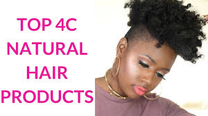 Best Natural Hair Products by My Top Best 4c And 4b Natural Hair Products Youtube