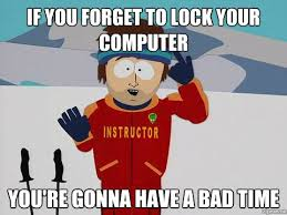 Lock Your Computer Meme - south if you forget to lock your computer you re gonna have a