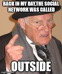 Social Network Meme - back in my day meme imgflip