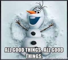 All The Things Meme Generator - all good things all good things olaf frozen snowman meme