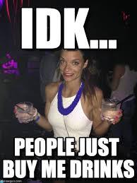 Idk Meme - idk bia drink meme on memegen