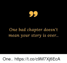 Your Story Meme - one bad chapter doesn t mean your story is over one