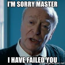 Sorry Meme - i m sorry master i have failed you announcement alfred meme