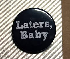 laters baby keychain badge laters baby black version by bayleafbuttons on etsy 1 30