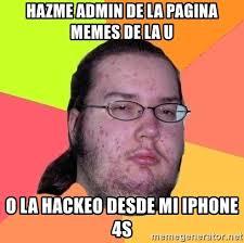 Iphone 4s Meme - hazme admin de la pagina memes de la u o la hackeo desde mi iphone