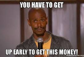 Get Money Meme - you have to get up early to get this money make a meme