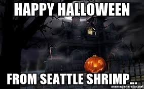 Happy Halloween Meme - happy halloween from seattle shrimp halloween meme meme generator