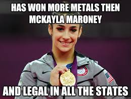 Mckayla Maroney Meme - has won more metals then mckayla maroney and legal in all the states