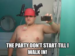 Memes Party - the party don t start till i walk in party time andrew quickmeme