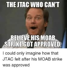 Approved Meme - the tac who can t believe his moab strike gotapproved i could only