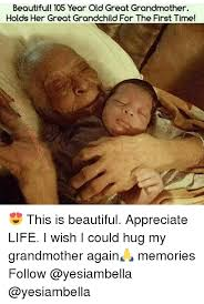 Meme Grandmother - beautiful 105 year old great grandmother holds her great