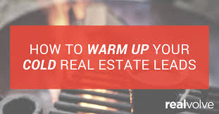 how to warm up your cold real estate leads