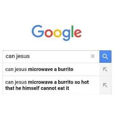 Memes Google Images - dopl3r com memes google can jesus can jesus microwave a burrito