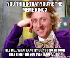 Meme King - you think that you re the meme king tell me what exactly do