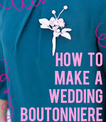 How To Make Boutonnieres To Make A Wedding Boutonniere