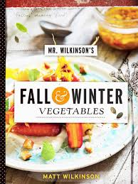 mr wilkinson u0027s fall and winter vegetables ebook by matt wilkinson