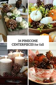 centerpieces for 34 cozy pinecone centerpieces for fall and thanksgiving digsdigs